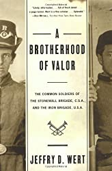 A Brotherhood of Valor: The Common Soldiers of the Stonewall Brigade, C. S. A. and the Iron Brigade, U. S. A.