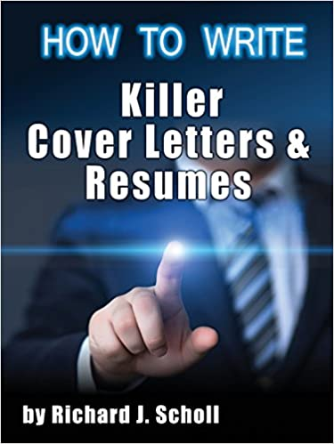How To Writer Killer Cover Letters And Resumes Get The Interviews For The Dream Jobs You Really Want By Creating One In Hundred Job Application Materials Scholl Richard J 9781620711293 Amazon Com Books