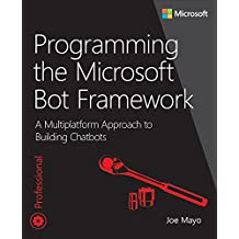 Programming the Microsoft Bot Framework: A Multiplatform Approach to Building Chatbots (Developer Reference)