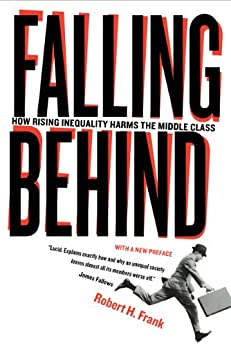 Falling Behind: How Rising Inequality Harms the Middle Class (Wildavsky Forum Series) by [Frank, Robert]