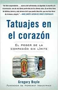 Tatuajes en el Corazon: El Poder de la Compasion Sin