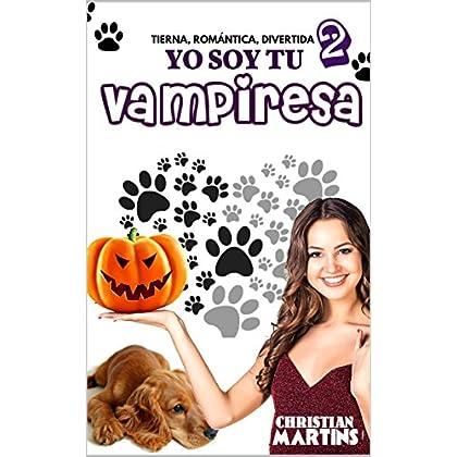 Yo soy tu vampiresa (Yo no soy tu vampiresa nº 2) (Spanish Edition)