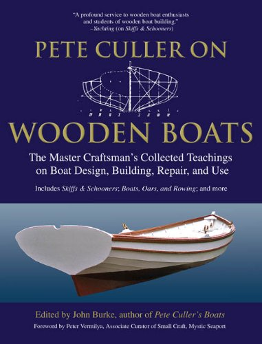 Pete Culler on Wooden Boats: The Principal Craftsman's Collected Teachings on Boat Design, Building, Repair, and Use