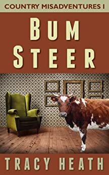 Bum Steer (Country Misadventures Book 1) by [Heath, Tracy]