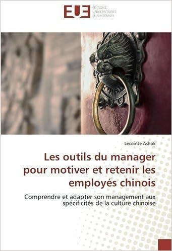 Download Online Les outils du manager pour motiver et retenir les employés chinois: Comprendre et adapter son management aux spécificités de la culture chinoise pdf ebook