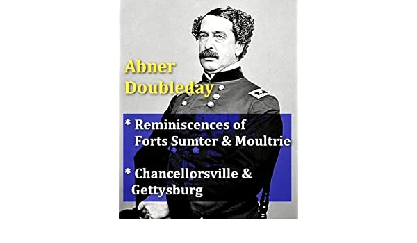 Abner Doubleday - Reminiscences of Forts Moultrie and Sumner, & Chancellorsville and Gettysburg