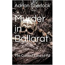 Murder in Ballarat. Dr Craig Sexton Investigates the Coldest Case of All.: A Compelling Investigation into the Macabre in a Remote Country Town
