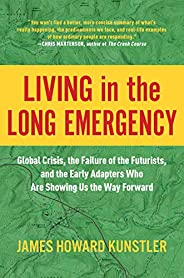 Living in the Long Emergency: Global Crisis, the Failure of the Futurists, and the Early Adapters Who Are Show