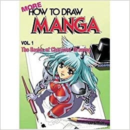 More How To Draw Manga Volume 1 The Basics Of Character Drawing