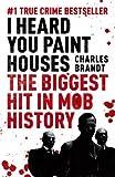 I Heard You Paint Houses: Now Filmed as The Irishman
