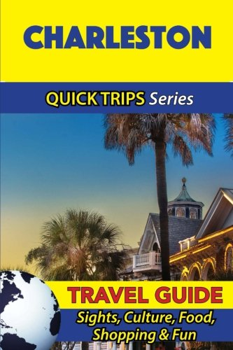 Charleston Travel Guide (Quick Trips Series): Sights, Culture, Food, Shopping & Fun