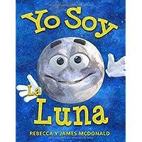 Yo Soy la Luna: Un libro infantil sobre la Luna