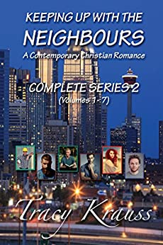 Keeping Up With the Neighbours: A Contemporary Christian Romance - Complete Series 2 by [Krauss, Tracy]