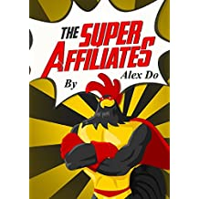 THE SUPER AFFILIATE: 67 Super Affiliates Tips To Skyrocket Your Commissions