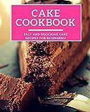 baking cookbooks for beginners - Cake Cookbook: Easy And Delicious Cake Recipes For Beginners! (Baking Cookbook)