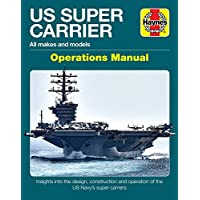 US Super Carrier Operations Manual: All makes and models * Insights into the design, construction and operation of the US Navy's super carriers