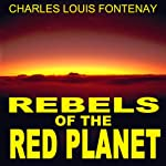 Rebels of the Red Planet | Charles Lewis Fontenay