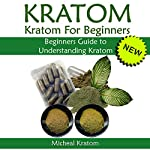 Kratom: Kratom for Beginners: Beginners Guide to Understanding Kratom | Micheal Kratom