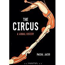 The Circus: A Visual History