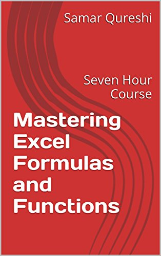 Mastering Excel Formulas and Functions: Seven Hour Course Doc