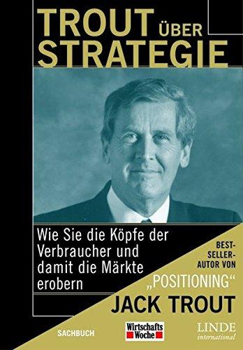 Trout über Strategie. Wie Sie die Köpfe der Verbraucher und damit die Märkte erobern (WirtschaftsWoche-Sachbuch) Gebundenes Buch – 10. August 2004 Jack Trout Linde Verlag Ges.m.b.H. 370930041X Werbung