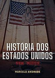 HISTÓRIA DOS ESTADOS UNIDOS: SEM MITOS