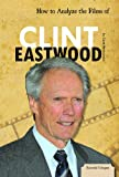 How to Analyze the Films of Clint Eastwood, Casie Hermansson, 161783453X
