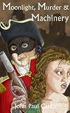 Moonlight, Murder and MacHinery, John Paul Catton, 4990632001