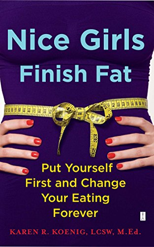 Nice Girls Finish Fat: Put Yourself First and Change Your Eating - Finish Girls