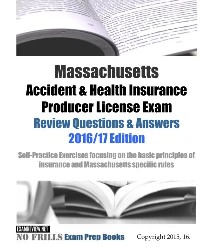 Download Massachusetts Accident & Health Insurance Producer License Exam Review Questions & Answers 2016/17 Edition: Self-Practice Exercises focusing on the … of insurance and Massachusetts specific rules Pdf