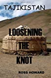 Tajikistan - Loosening the Knot, Ross Howard, 1466474998