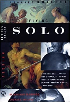 Book Flying Solo: Reimagining Manhood, Courage, and Loss by Leonard Kriegel (1999-06-01)