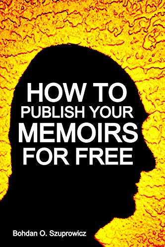 Book: How to Publish Your Memoirs for Free by Bohdan O. Szuprowicz