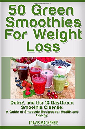 50 Green Smoothies for Weight Loss, Detox and the 10 Day Green Smoothie Cleanse:: A Guide of Smoothie Recipes for Health and Energy - ISBN:9781517562847