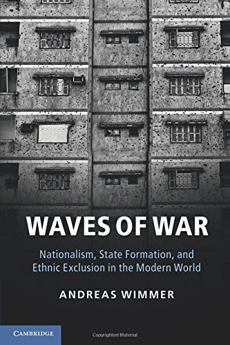 Waves of War: Nationalism, State Formation, and Ethnic Exclusion in the Modern World (Cambridge Studies in Comparative Politics)