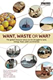 img - for Want, Waste or War?: The Global Resource Nexus and the Struggle for Land, Energy, Food, Water and Minerals (Earthscan Studies in Natural Resource Management) book / textbook / text book