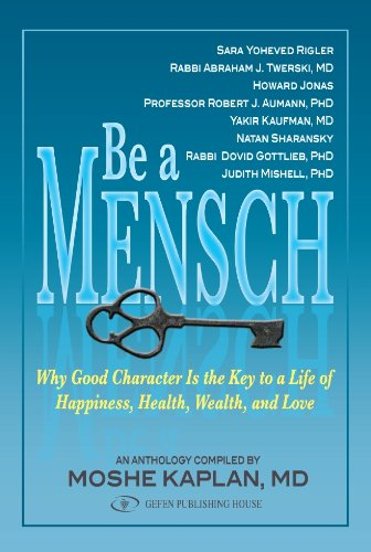 Be A Mensch: Why Good Character is the Key to a Life of Happiness, Health, Wealth, and Love