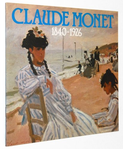 Claude Monet, 1840-1926: An Exhibition of Paintings from the National Museum of Wales, Cardiff and the Musee Marmottan, Paris