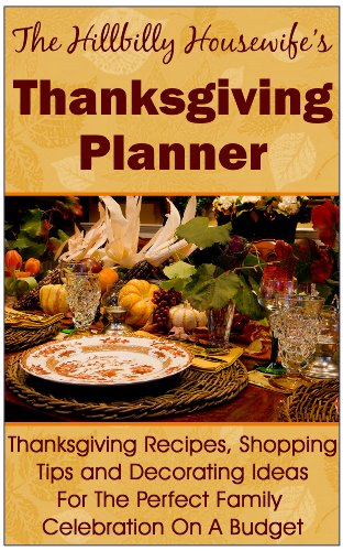 The Hillbilly Housewife's Thanksgiving Planner - Thanksgiving Recipes, Shopping Tips and Decorating Ideas For the Perfect Family Celebration On A Budget -