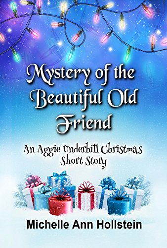 Lunch Aggies - Mystery of the Beautiful Old Friend, An Aggie Underhill Christmas Short Story (A quirky, comical adventure) (An Aggie Underhill Mystery Book 10)