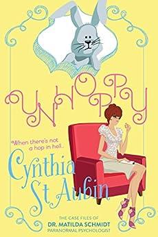 Unhoppy: The Case Files of Dr. Matilda Schmidt, Paranormal Psychologist #3 by [St. Aubin, Cynthia]