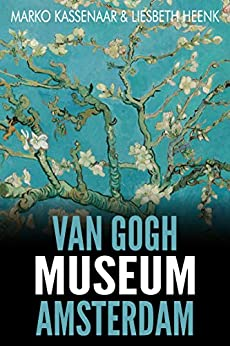 Van Gogh Museum Amsterdam: Highlights of the Collection (Amsterdam Museum EBooks Book 3) by [Kassenaar, Marko, Heenk, Liesbeth]