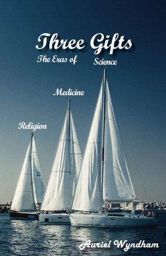 Download Three Gifts: The Eras of Science, Medicine, Religion pdf