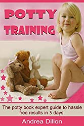 Potty training: The potty book expert guide to hassle free results in 3 days (Potty, potty training, how to potty train, potty guide, toileting) (English Edition)