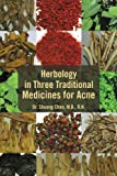 Herbology in Three Traditional Medicines for Acne, Shuang Chen   R.H., 1465382739