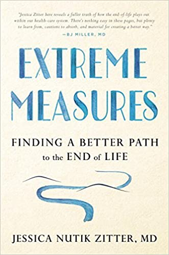 Extreme Measures: Finding a Better Path to the End of Life ...