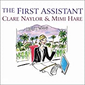 The First Assistant: A Continuing Tale from Behind the Hollywood Curtain | Clare Naylor, Mimi Hare