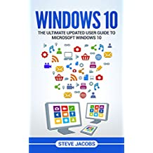 Windows 10: The Ultimate Updated User Guide to Microsoft Windows 10 (2016 updated user guide, tips and tricks, user manual, user guide, Windows 10) (windows,guide,general,guide,all Book 3)