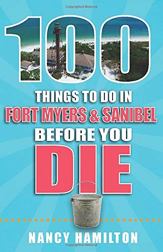 100 Things to Do in Fort Myers & Sanibel Before You Die (100 Things to Do Before You ()