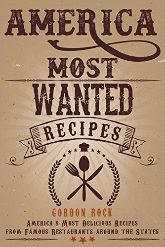 America Most Wanted Recipes: America's Most Delicious Recipes from Famous Restaurants around the States by [Rock, Gordon]